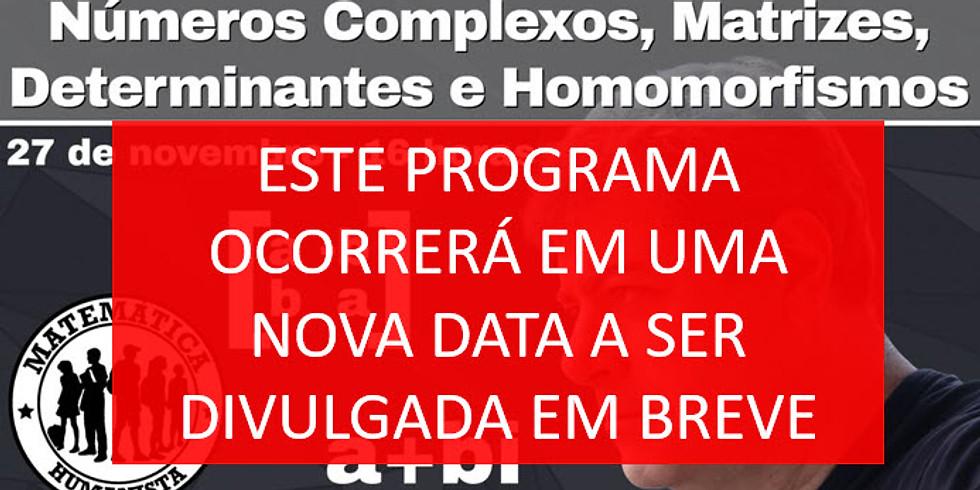 ATENÇÃO: SERÁ REAGENDADO!           Números Complexos, Matrizes, Determinantes e Homomorfismos