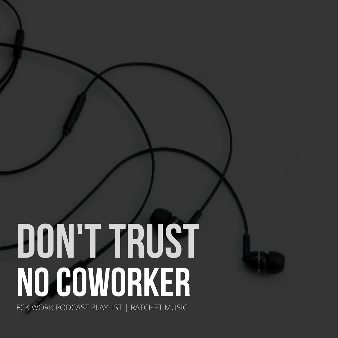 Don't Trust No Coworker
