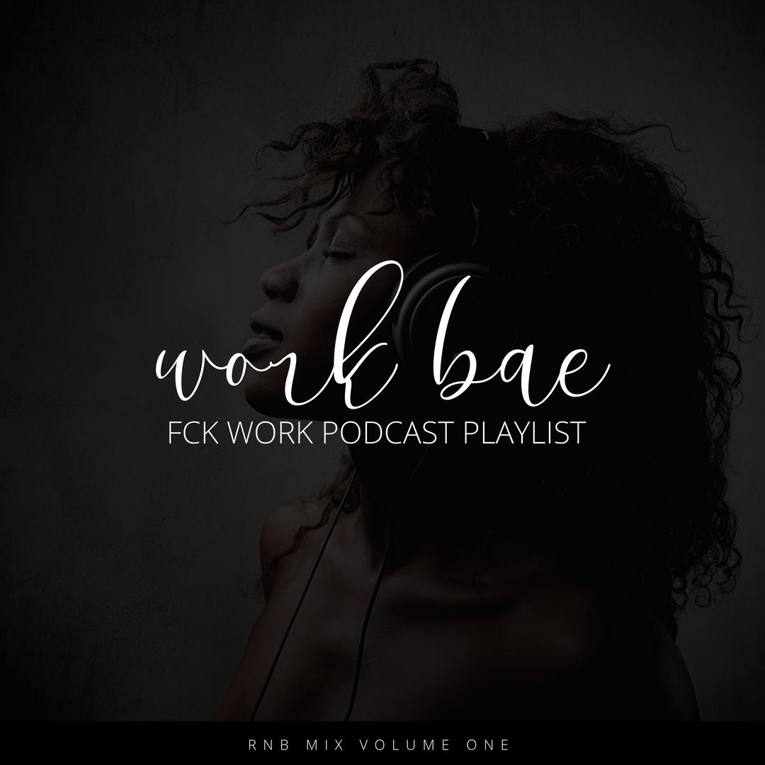 Work Bae Playlist