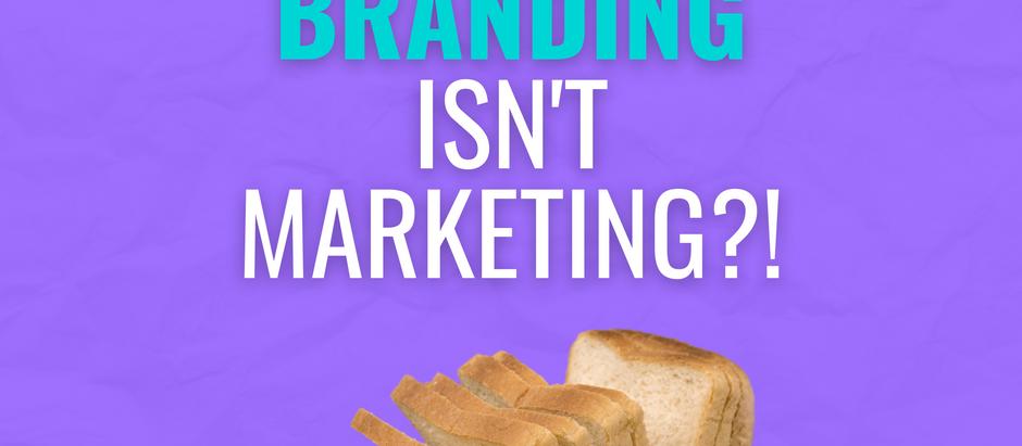 Branding isn't Marketing?!
