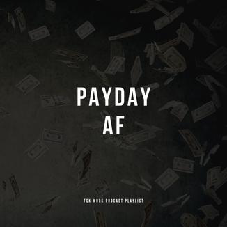 Payday AF Playlist