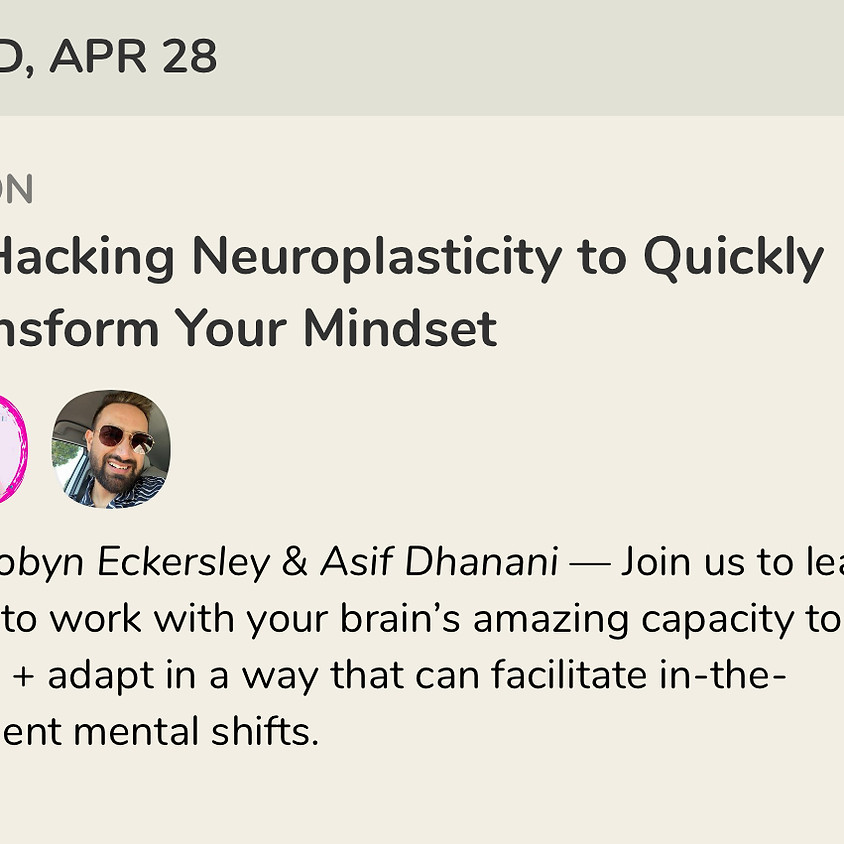 Talk: Hacking Neuroplasticity to Quickly Transform Your Mindset, with Asif Dhanani