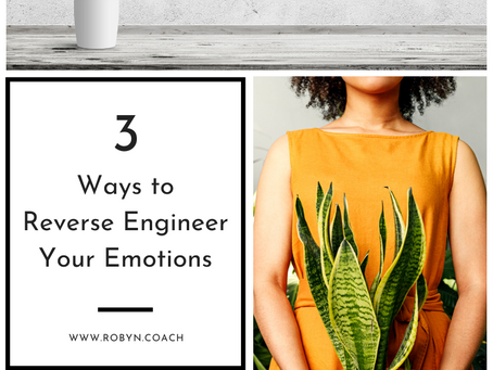 3 Ways to Reverse Engineer Your Emotions