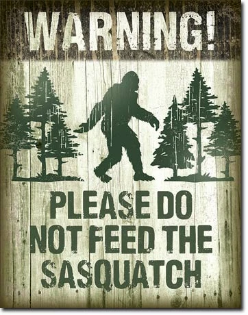 Warning: Please Don't Feed the Sasquatch Metal Sign
