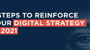 5 STEPS TO REINFORCE YOUR DIGITAL STRATEGY IN 2021