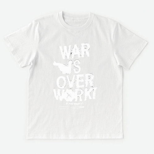 T-Shirt WAR IS OVER WORK !