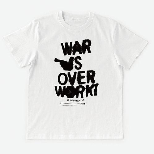 T-Shirt WAR IS OVER WORK !