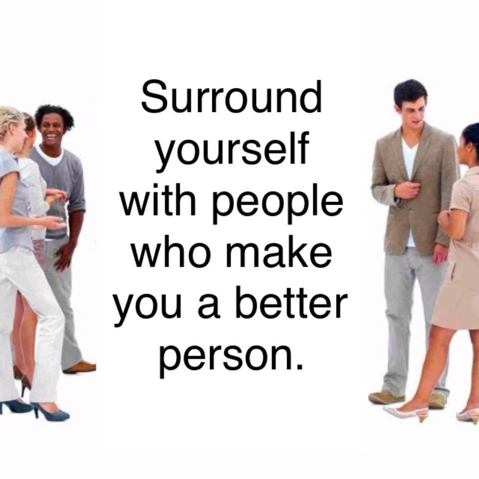 Surround yourself with the right ppl.jpg