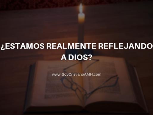 ¿Estamos realmente Reflejando a Dios?