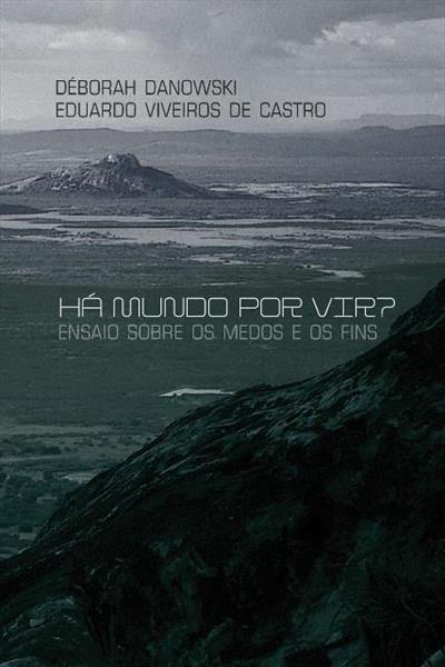 2013_Ha um mundo por vir_Danowski Viveir