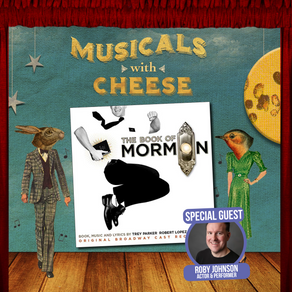 Musicals w/ Cheese #53: The Book of Mormon