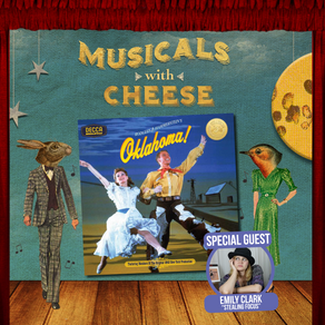 "Musicals w/ Cheese #47: ""Oklahoma!' (feat. Emily Clark)"