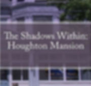 The Shadows Within Houghton Mansion.jpg