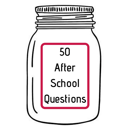 50 AFTER SCHOOL QUESTIONS