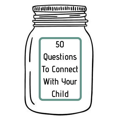 50 QUESTIONS TO CONNECT WITH YOUR CHILD