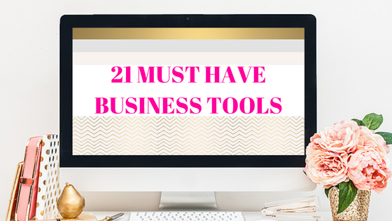 21 MUST HAVE BUSINESS TOOLS