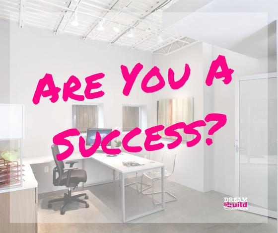 BUSINESS SUCCESS?