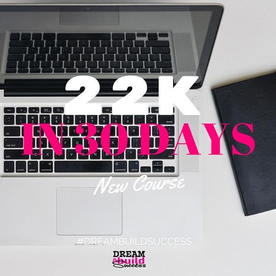 22K IN 30 DAYS