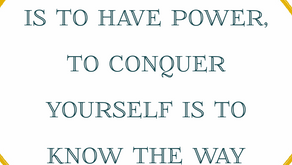 To conquer others is to have power, to conquer yourself is to know the way.