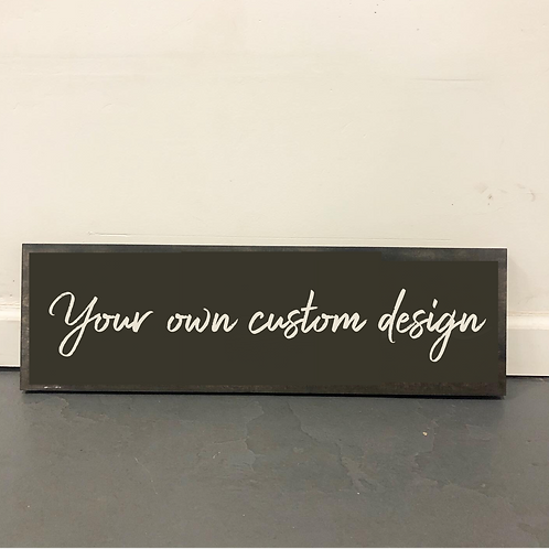 Your Own Custom Design