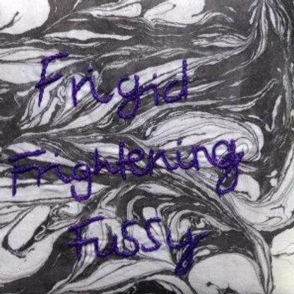 Frigid Frightening Fussy