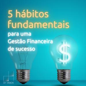 5 hábitos fundamentais para uma Gestão Financeira de Sucesso