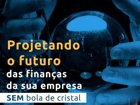 Projetando o futuro financeiro da sua empresa [SEM bola de cristal]