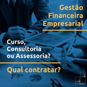 Gestão Financeira Empresarial: Curso, Consultoria ou Assessoria? Qual contratar?