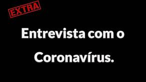 Entrevista com o Coronavírus.