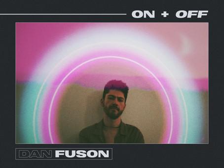 "DAN FUSON RELEASES NEW SINGLE ""ON + OFF"""