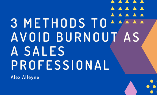 3 Methods to Avoid Burnout as a Sales Professional