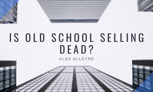Is Old School Selling Dead?