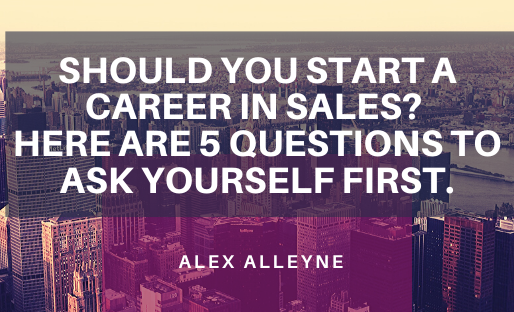 Should You Start a Career in Sales? Here are 5 Questions to Ask Yourself First.