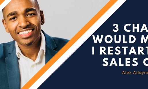 3 Changes I Would Make if I Restarted My Sales Career