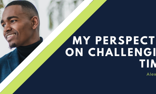 My Perspective On Challenging Times
