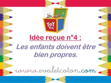 Idée reçue n°4 : Les enfants doivent être bien propres...