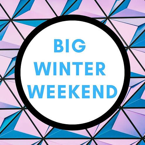 Copy of Big Winter weekend.jpg