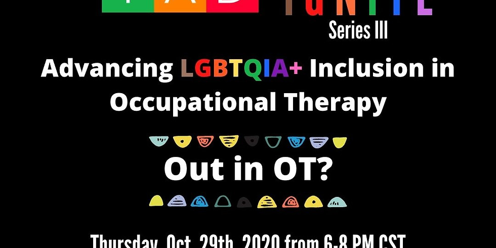 Advancing LGBTQIA+ Inclusion in Occupational Therapy: Out in OT?