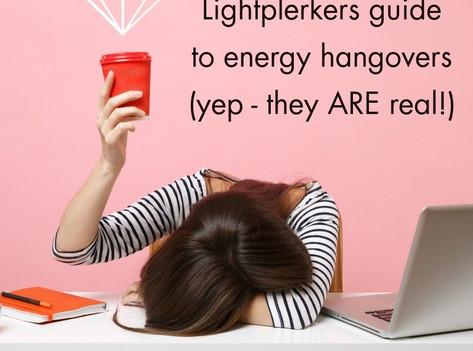 Lightplerkers guide to energy hangovers... yep - they are real!