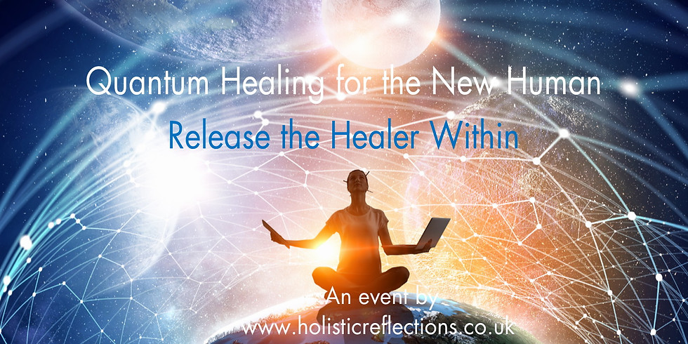 Quantum Healing for the New Human - Release the Healer Within - 21st July 2019