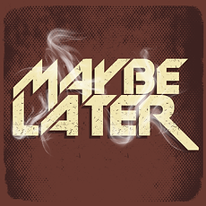 Maybe Later-COVER ONLY.png