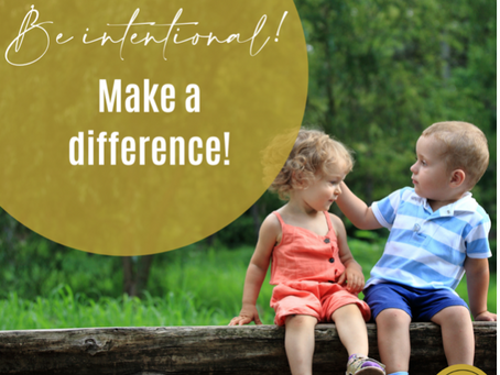 Be Intentional -- Make a Difference!