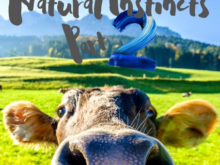 Natural Instincts – Part 2