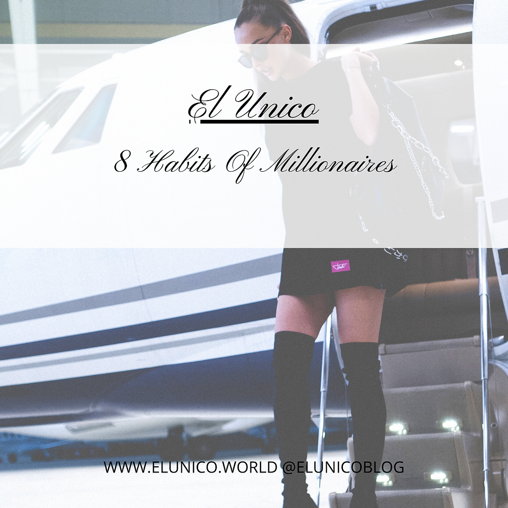 millionaires, how to be a millionaire, think and grow rich, how to, become wealthy, habits of a millioniare, el unico, el unico blog, elunico