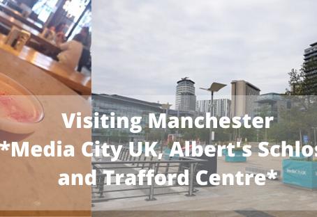 Visiting Albert's Schloss, Trafford Centre and media city UK