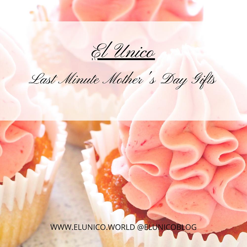 mother's day, 2021, cupcakes, last minute gifts, last minute gift ideas, mother's day gift guide, spring, easter, spring 2021, el unico, el unico blog, elunico
