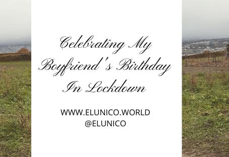 How I Celebrated my Boyfriend's Lockdown Birthday