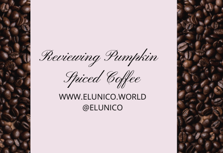 Reviewing Pumpkin Spiced Coffee