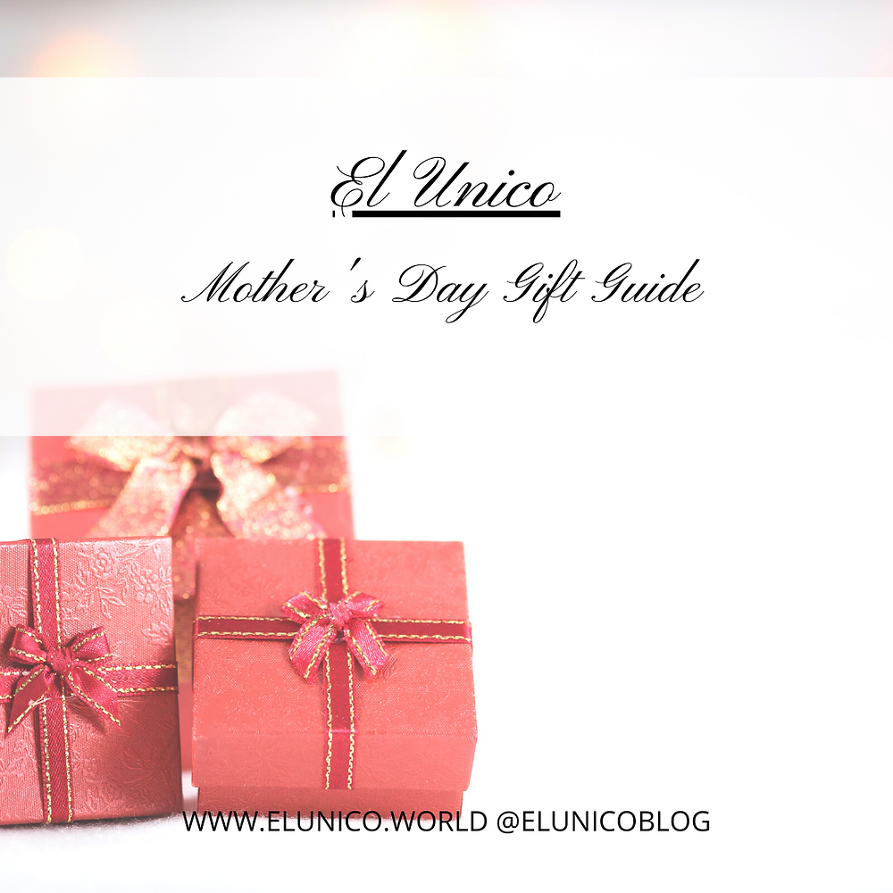 mothers day, 2021, lockdown , gift guide, mothers day gift guide, el unico, el unico blog. elunico