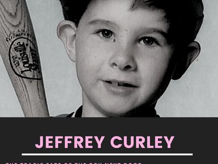 Jeffrey Curley; The Tragic Fate of the Boy Next Door
